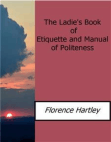 The Ladie's Book of Etiquette and Manual of Politeness