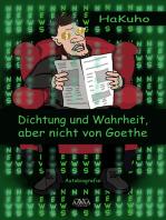 Dichtung und Wahrheit, aber nicht von Goethe