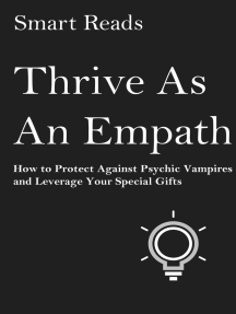 Thrive as An Empath: How to Protect Against Psychic Vampires and Leverage Your Special Gifts