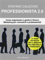 Professionista 2.0 - come organizzare e gestire il nuovo marketing per consulenti e professionisti.