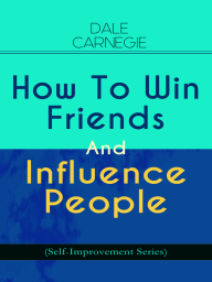 How To Win Friends And Influence People (Self-Improvement Series)