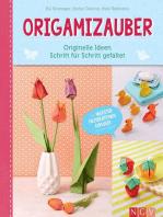 Origamizauber - Originelle Ideen Schritt für Schritt gefaltet: Die neuesten Faltkreationen exklusiv in einem Band