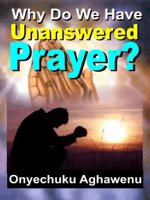 Why Do We Have Unanswered Prayer?
