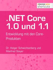 .NET Core 1.0 und 1.1: Entwicklung mit den Core-Produkten