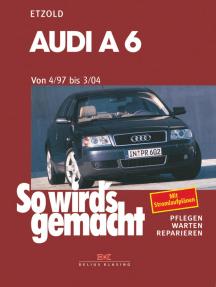 Audi A6 4/97 bis 3/04: So wird's gemacht - Band 114