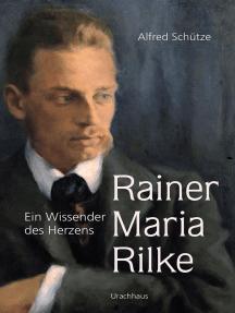 Rainer Maria Rilke: Ein Wissender des Herzens