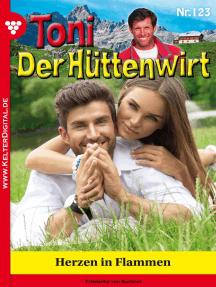 Toni der Hüttenwirt 123 – Heimatroman: Herzen in Flammen