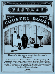 Haney's Steward and Barkeeper's Manual: A Complete and Practical Guide for Preparing all Kinds of Plain and Fancy Mixed Drinks and Popular Beverages: Being the most Approved Formulas Known in the Profession - Designed for Hotels, Steamers, Club Houses to Which is Appended Recipes for Liqueurs, Cordials, Bitters, Syrups