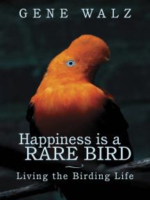 Happiness is a Rare Bird: Living the Birding Life