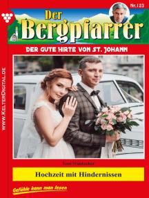 Der Bergpfarrer 123 – Heimatroman: Hochzeit mit Hindernissen