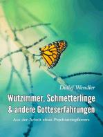 Wutzimmer, Schmetterlinge und andere Gotteserfahrungen
