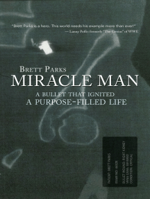 Miracle Man: A Bullet That Ignited a Purpose-Filled Life
