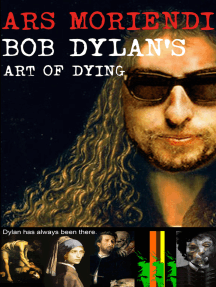 Ars Moriendi - Bob Dylan's Art of Dying: Dylan has always been there.