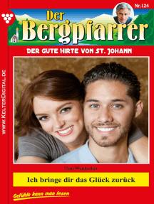 Der Bergpfarrer 124 – Heimatroman: Ich bringe dir das Glück zurück