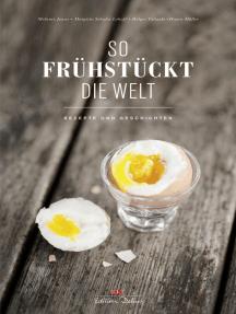 So frühstückt die Welt: Rezepte und Geschichten