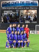 SIAMO GENTE CHE STA MALE - Alla scoperta del calcio a San Marino
