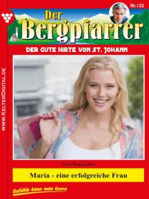 Der Bergpfarrer 125 – Heimatroman: Maria – eine erfolgreiche Frau