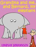 Grandma And Me, And Bernard, My Elephant