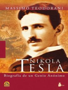 Nikola Tesla: Vida y descubrimientos del mas genial inventor del siglo XX