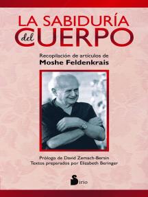 La sabiduría del cuerpo: Recopilación de artículos de Moshe Feldenkrais