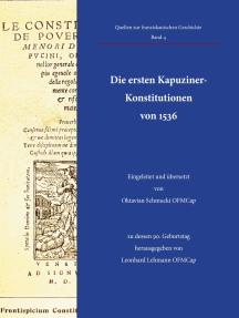Die ersten Kapuziner-Konstitutionen von 1536: Eingeleitet und übersetzt von Oktavian Schmucki OFMCap, zu dessen 90. Geburtstag herausgegeben von Leonhard Lehmann OFMCap