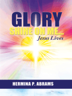 Glory Shine On Me... Jesus Lives