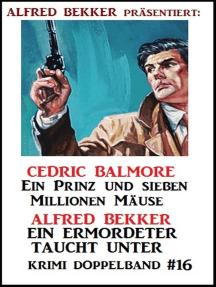 Krimi Doppelband 16: Ein Prinz und seine Millionen Mäuse/Ein Ermordeter taucht unter: Alfred Bekker präsentiert, #16