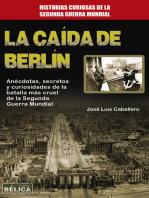 La caída de Berlín: Anécdotas, secretos y curiosidades de la batalla más cruel de la Segunda Guerra Mundial