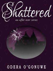 Shattered, An After Ever Series Novel