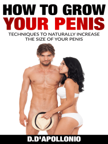 How To Grow Your Penis: Techniques To Naturally Increase the Size of Your Penis
