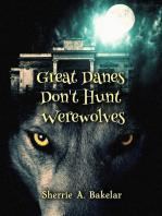 Great Danes Don't Hunt Werewolves