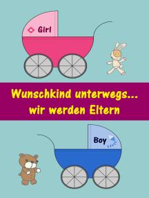 Wunschkind unterwegs...wir werden Eltern: Alles rund um Schwangerschaft, Geburt und Babyschlaf! (Schwangerschafts-Ratgeber)
