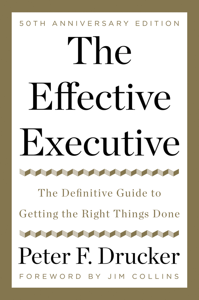The Effective Executive By Peter F Drucker Jim Collins And