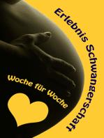 Erlebnis Schwangerschaft...Woche für Woche