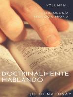 Doctrinalmente Hablando: Volumen I — Bibliología y Teología Propia