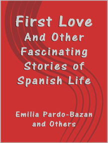 First Love: And Other Fascinating Stories of Spanish Life