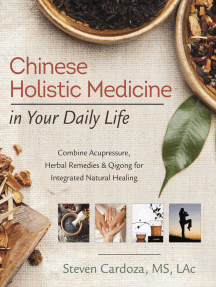 Chinese Holistic Medicine in Your Daily Life: Combine Acupressure, Herbal Remedies & Qigong for Integrated Natural Healing