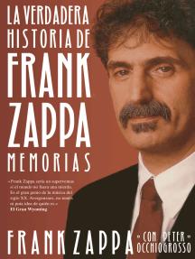 La verdadera historia de Frank Zappa: Memorias