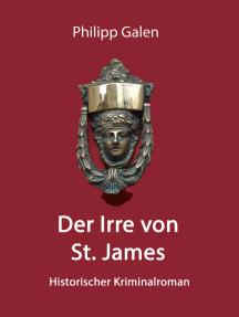 Der Irre von St. James: Ein historischer Kriminalroman