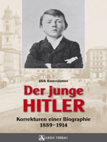 Der junge Hitler: Korrekturen einer Biographie 1889 - 1914