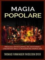 Magia popolare - Presagi, divinazioni, incantesimi e credenze della tradizione popolare
