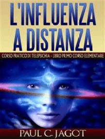 L'influenza a distanza - corso pratico di telepsichia - libro primo corso elementare