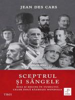 Sceptrul și sângele. Regi și regine în tumultul celor două Războaie Mondiale