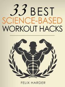 Workout: 33 Best Science-Based Workout Hacks