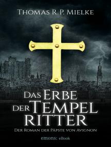 Das Erbe der Tempelritter: Der Roman der Päpste von Avignon