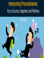 Interpreting Procrastination; Key to Success, Happiness and Wellness