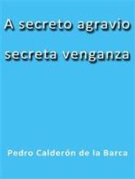 A secreto agravio secreta venganza