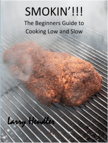 Smokin'!!!: The Beginners Guide for Cooking Low and Slow