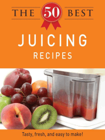 The 50 Best Juicing Recipes: Tasty, fresh, and easy to make!