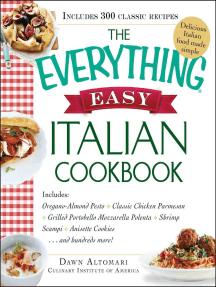 The Everything Easy Italian Cookbook: Includes Oregano-Almond Pesto, Classic Chicken Parmesan, Grilled Portobello Mozzarella Polenta, Shrimp Scampi, Anisette Cookies...and Hundreds More!